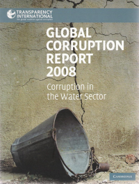 Global Corruption Report 2008. Corruption in the Water Sector