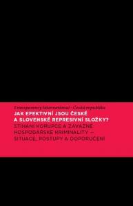 Jak efektivní jsou české a slovenské represivní složky? Stíhání korupce a závažné hospodářské kriminality - situace, postupy a doporučení