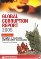 Global Corruption Report 2005. Corruption in Construction and Post-conflict Reconstruction